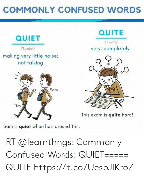 Quiet: RT @learnthngs: Commonly Confused Words:  QUIET===== QUITE https://t.co/UespJlKroZ