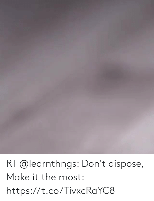 The Most: RT @learnthngs: Don't dispose, Make it the most: https://t.co/TivxcRaYC8