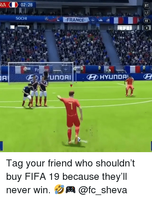 Fifa, Memes, and France: RT  LT  RB  RA 02:28  SOCH  FRANCE Tag your friend who shouldn't buy FIFA 19 because they'll never win. 🤣🎮 @fc_sheva