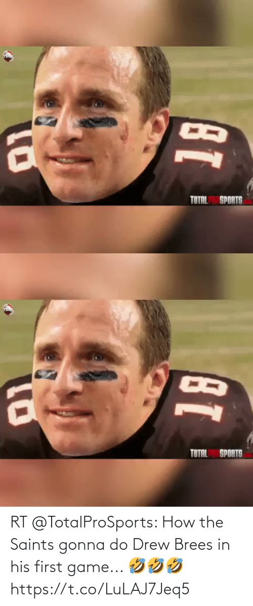 drew: RT @TotalProSports: How the Saints gonna do Drew Brees in his first game... 🤣🤣🤣 https://t.co/LuLAJ7Jeq5