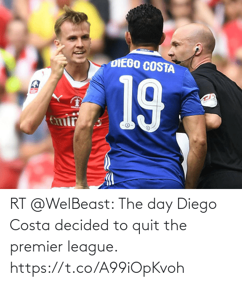 costa: RT @WelBeast: The day Diego Costa decided to quit the premier league. https://t.co/A99iOpKvoh