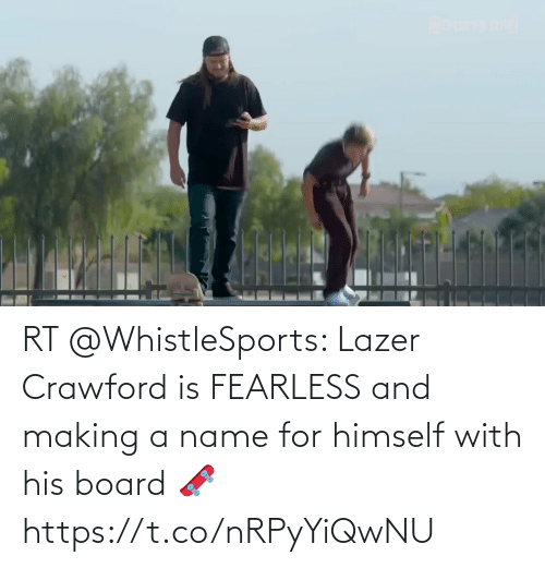 making a: RT @WhistleSports: Lazer Crawford is FEARLESS and making a name for himself with his board 🛹 https://t.co/nRPyYiQwNU
