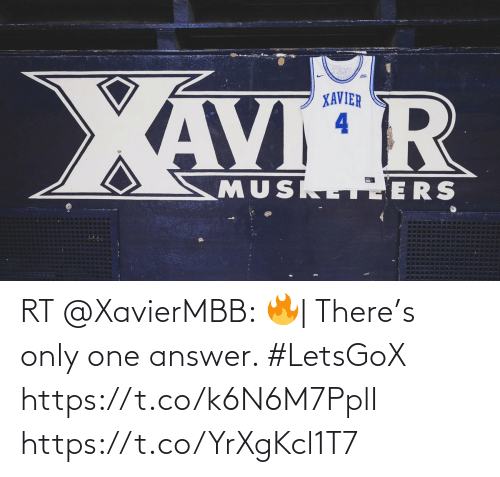 Only One: RT @XavierMBB: 🔥| There's only one answer.   #LetsGoX https://t.co/k6N6M7PplI https://t.co/YrXgKcl1T7