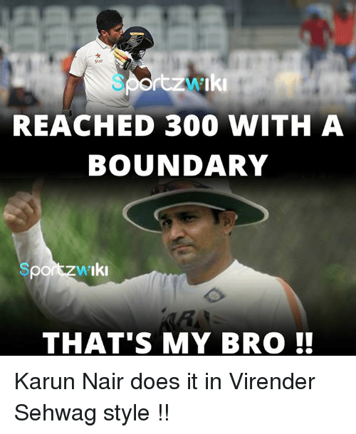Karun Nair: rtzw 'Iki  REACHED 300 WITH A  BOUNDARY  Iki  THAT S MY BRO Karun Nair does it in Virender Sehwag style !!