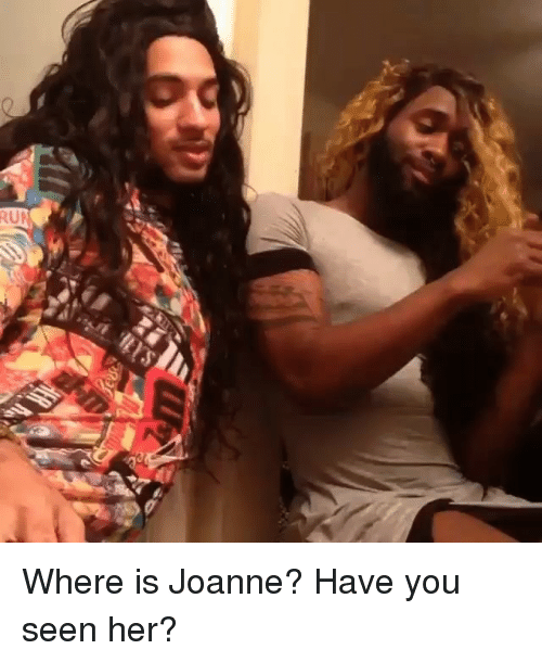 Have You Seen Her: RUA Where is Joanne? Have you seen her?