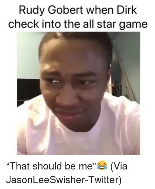 "All Star, Basketball, and Nba: Rudy Gobert when Dirk  check into the all star game ""That should be me""😂 (Via ‪JasonLeeSwisher‬-Twitter)"
