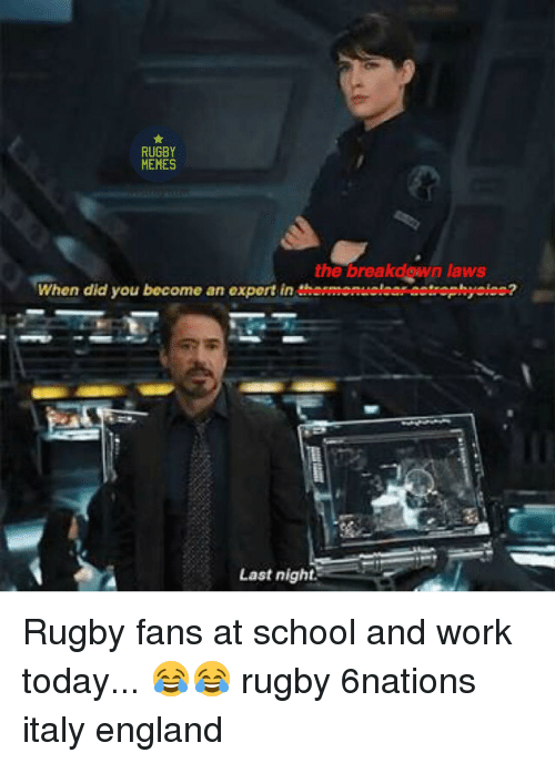England, Rugby, and Working: RUGBY  MEMES  the breakdown laws  When did you become an export in  themtonuolaaneotrophyolee?  Last night. Rugby fans at school and work today... 😂😂 rugby 6nations italy england