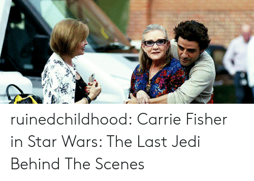 Carrie Fisher, Jedi, and Star Wars: ruinedchildhood:  Carrie Fisher inStar Wars: The Last Jedi Behind The Scenes