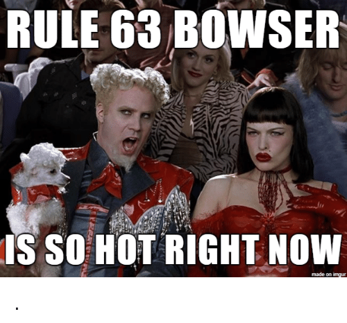 Bowser, Imgur, and Hot: RULE 63 BOWSER  IS SO HOT RIGHT NOW  made on imgur .