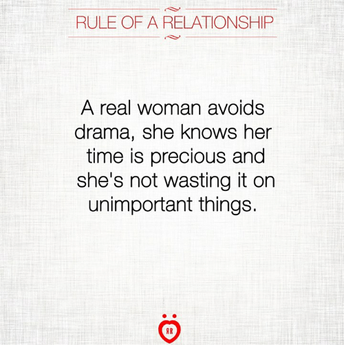 A Real Woman: RULE OF A RELATIONSHIP  A real woman avoids  drama, she knows her  time is precious and  she's not wasting it on  unimportant things.  AR