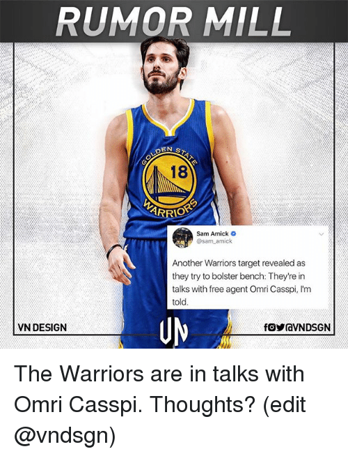 Basketball, Golden State Warriors, and Sports: RUMOR MILL  18  Sam Amick  Another Warriors target revealed as  they try to bolster bench: They're in  talks with free agent Omri Casspi, I'm  told  UM  VN DESIGN The Warriors are in talks with Omri Casspi. Thoughts? (edit @vndsgn)