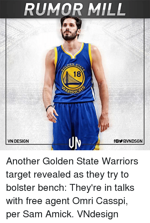 Golden State Warriors, Memes, and Target: RUMOR MILL  18  UN  VN DESIGN Another Golden State Warriors target revealed as they try to bolster bench: They're in talks with free agent Omri Casspi, per Sam Amick. VNdesign