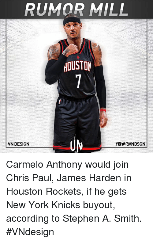 Houston Rockets: RUMOR MILL  HOUSTON  VN DESIGN Carmelo Anthony would join Chris Paul, James Harden in Houston Rockets, if he gets New York Knicks buyout, according to Stephen A. Smith.  #VNdesign