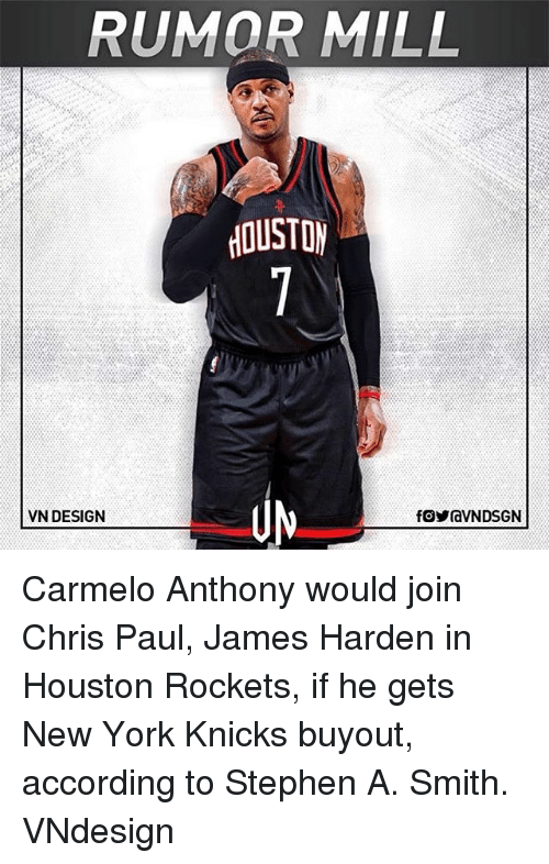 Houston Rockets: RUMOR MILL  VN DESIGN Carmelo Anthony would join Chris Paul, James Harden in Houston Rockets, if he gets New York Knicks buyout, according to Stephen A. Smith. VNdesign