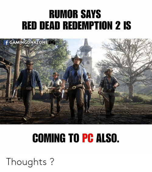 Memes, Red Dead Redemption, and 🤖: RUMOR SAYS  RED DEAD REDEMPTION 2 IS  GAMINGDNAZONE  COMING TO PC ALSO. Thoughts ?