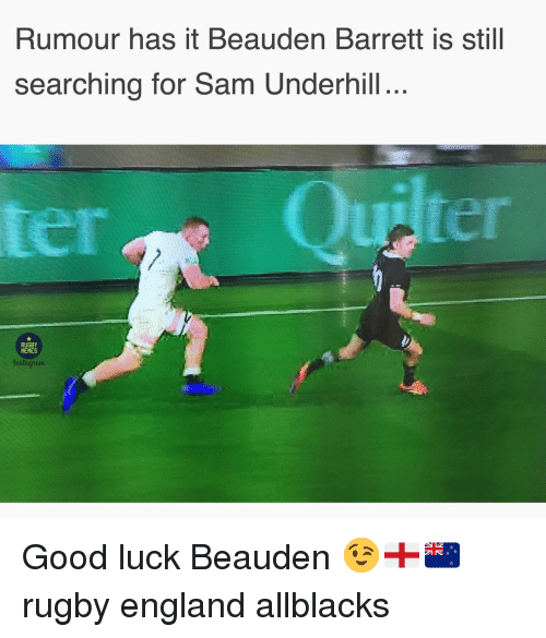 England, Memes, and Good: Rumour has it Beauden Barrett is still  searching for Sam Underhill..  RUGBY  MEMES  nstaam Good luck Beauden 😉🏴🇳🇿 rugby england allblacks