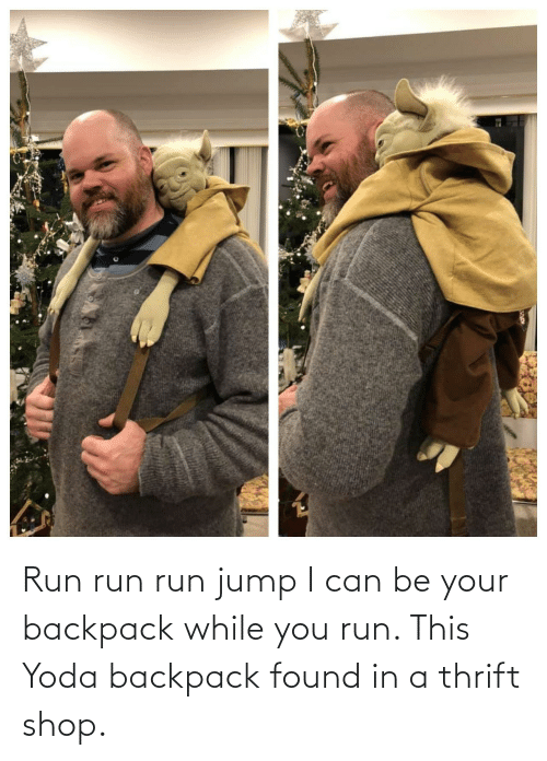 shop: Run run run jump I can be your backpack while you run. This Yoda backpack found in a thrift shop.