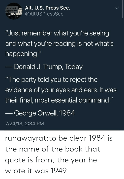 year: runawayrat:to be clear 1984 is the name of the book that quote is from, the year he wrote it was 1949
