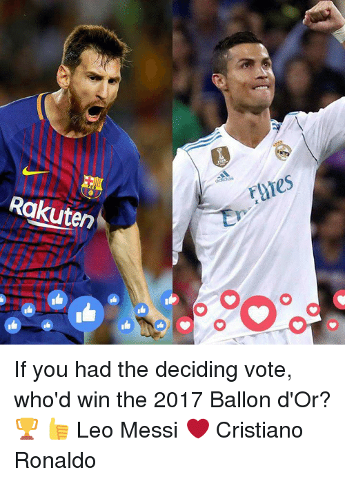 Cristiano Ronaldo, Memes, and Messi: rures  Rakuten If you had the deciding vote, who'd win the 2017 Ballon d'Or? 🏆  👍 Leo Messi ❤️ Cristiano Ronaldo