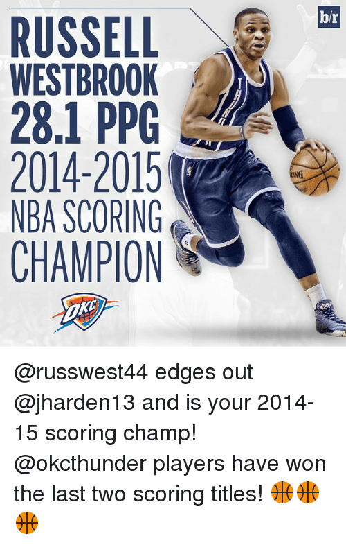 Nba Scores: RUSSELL  WESTBROOK  28.1 PPG  2014-2015  NBA SCORING  CHAMPION  br  ING. @russwest44 edges out @jharden13 and is your 2014-15 scoring champ! @okcthunder players have won the last two scoring titles! 🏀🏀🏀
