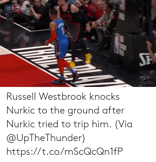 Russell Westbrook: Russell Westbrook knocks Nurkic to the ground after Nurkic tried to trip him.   (Via @UpTheThunder)   https://t.co/mScQcQn1fP
