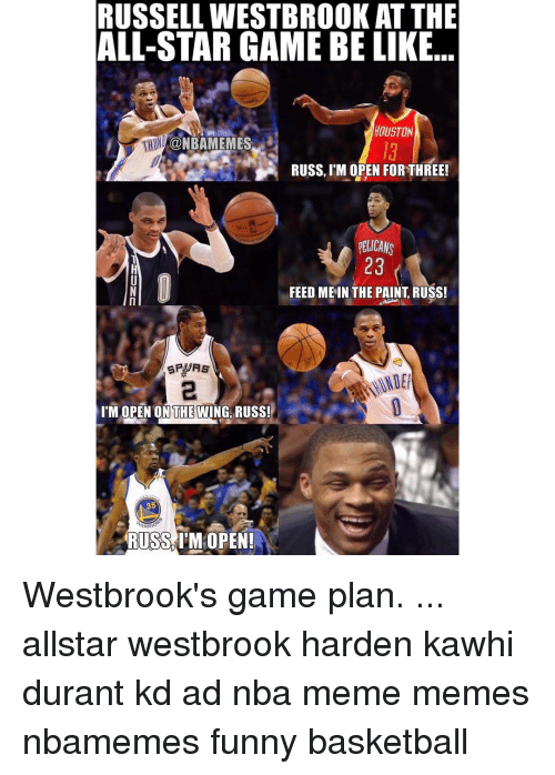 im-open: RUSSELL WESTBROOKAT THE  ALL-STAR GAME BE LIKE  HOUSTON  CONBAMEMES  RUSS, M OPEN FOR THREE!  ELICANS  23  FEED ME IN THE PAINT RUSS!  I'M OPEN ON THE WING RUSS!  35  ARR  RUSS IM OPEN! Westbrook's game plan. ... allstar westbrook harden kawhi durant kd ad nba meme memes nbamemes funny basketball