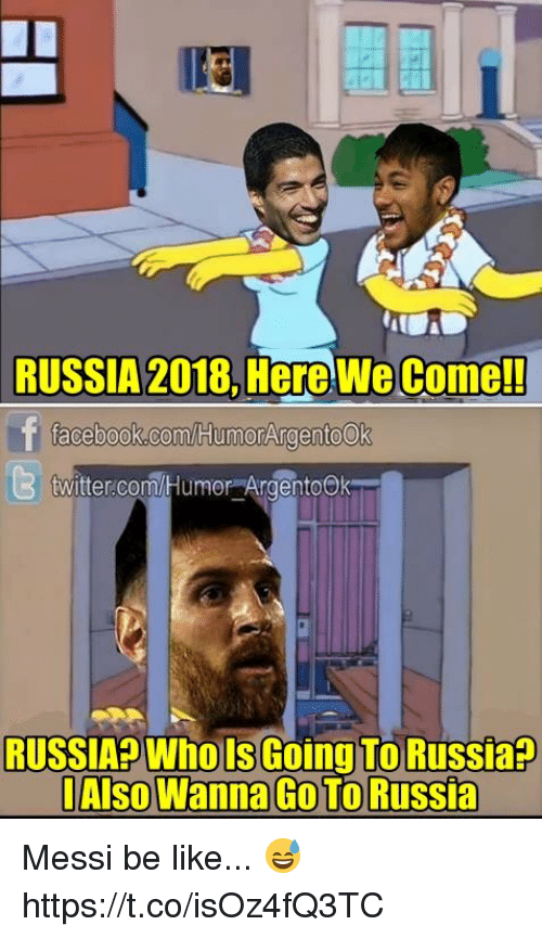 Be Like, Memes, and Twitter: RUSSIA 2018, Here We Come!!  acebook.com/HumorArgentoOk  6)  twitter.com/Humor ArgentoOk  RUSSIA Whols Going To Russia?  l Also Wanna Go To Russia Messi be like... 😅 https://t.co/isOz4fQ3TC