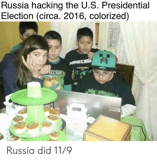 Presidential election: Russia hacking the U.S. Presidential  Election (circa. 2016, colorized)  MINECRA  ECRHE Russia did 11/9