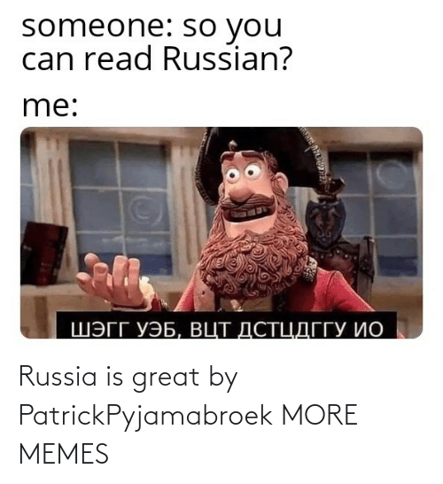 Https: Russia is great by PatrickPyjamabroek MORE MEMES