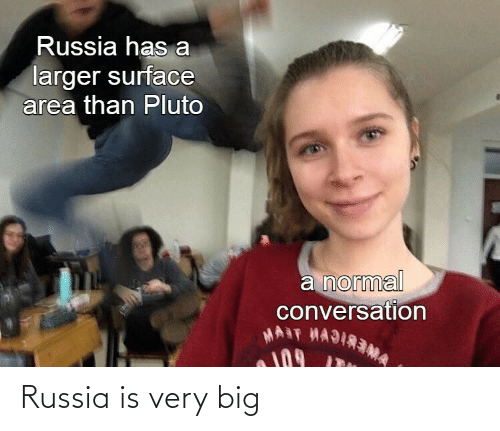 Russia: Russia is very big