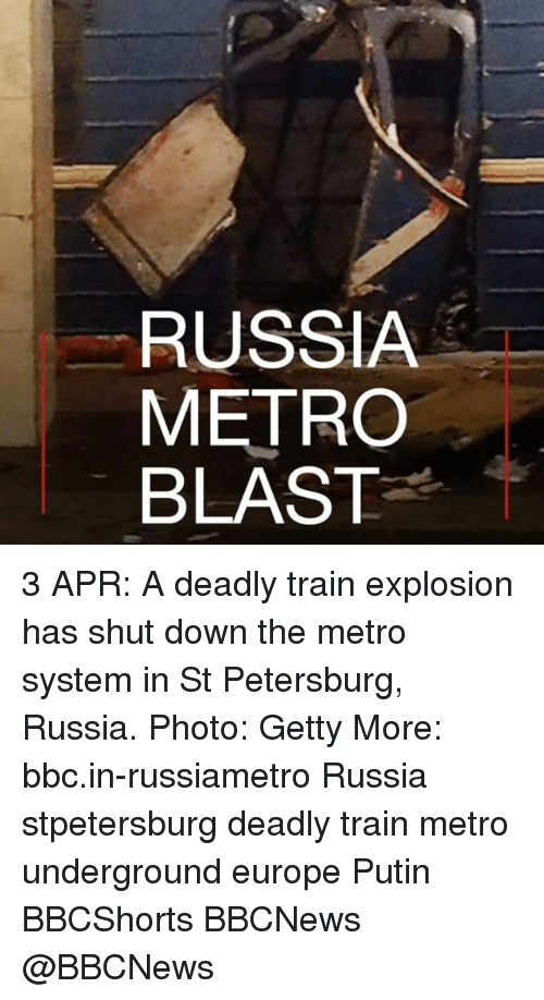 Memes, Europe, and Metro: RUSSIA  METRO  BLAST 3 APR: A deadly train explosion has shut down the metro system in St Petersburg, Russia. Photo: Getty More: bbc.in-russiametro Russia stpetersburg deadly train metro underground europe Putin BBCShorts BBCNews @BBCNews​