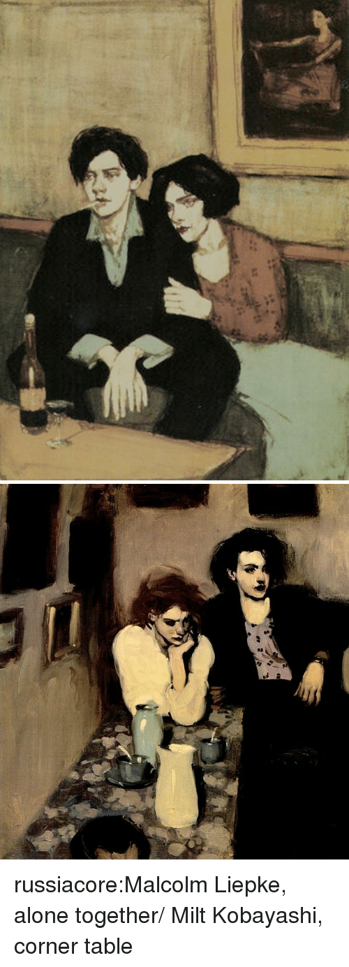 Being Alone, Tumblr, and Blog: russiacore:Malcolm Liepke, alone together/ Milt Kobayashi, corner table