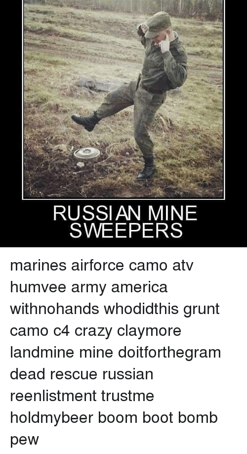 claymore: RUSSIAN MINE  SWEEPER marines airforce camo atv humvee army america withnohands whodidthis grunt camo c4 crazy claymore landmine mine doitforthegram dead rescue russian reenlistment trustme holdmybeer boom boot bomb pew