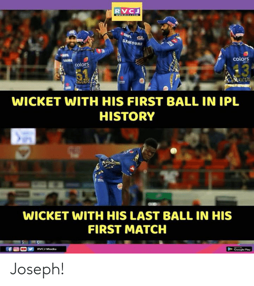 Memes, History, and Match: RVC  SAMS  UNG  colors  13  colors  WICKET WITH HIS FIRST BALL IN IPL  HISTORY  WICKET WITH HIS LAST BALL IN HIS  FIRST MATCH Joseph!
