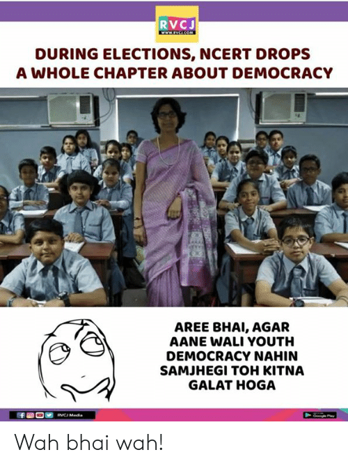 Toh: RVCJ  DURING ELECTIONS, NCERT DROPS  A WHOLE CHAPTER ABOUT DEMOCRACY  AREE BHAI, AGAR  AANE WALI YOUTH  DEMOCRACY NAHIN  SAMJHEGI TOH KITNA  GALAT HOGA Wah bhai wah!
