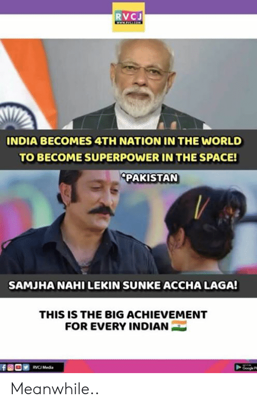 Lekin: RVCJ  INDIA BECOMES 4TH NATION IN THE WORLD  TO BECOME SUPERPOWER IN THE SPACE!  PAKISTAN  SAMJHA NAHI LEKIN SUNKE ACCHA LAGA!  THIS IS THE BIG ACHIEVEMENT  FOR EVERY INDIAN  RVCJ Media Meanwhile..