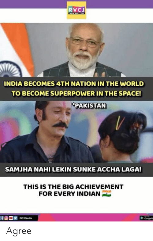 Lekin: RVCJ  INDIA BECOMES 4TH NATION IN THE WORLD  TO BECOME SUPERPOWER IN THE SPACE!  PAKISTAN  SAMJHA NAHI LEKIN SUNKE ACCHA LAGA  THIS IS THE BIG ACHIEVEMENT  FOR EVERY INDIAN  RVCJ Media Agree