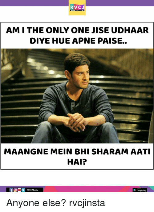 Google, Memes, and Google Play: RVCJ  WWW.RVCJ.COM  AMI THE ONLY ONE JISE UDHAAR  DIYE HUE APNE PAISE..  MAANGNE MEIN BHI SHARAM AATI  HAI?  fORVCJ Media  GETITON  Google Play Anyone else? rvcjinsta