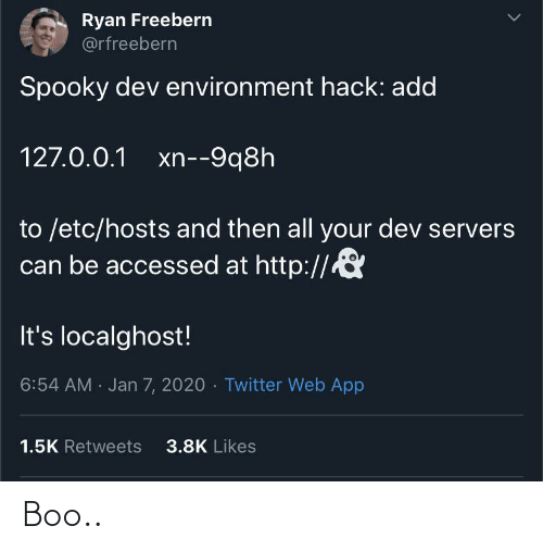 Retweets: Ryan Freebern  @rfreebern  Spooky dev environment hack: add  127.0.0.1 xn--9q8h  to /etc/hosts and then all your dev servers  can be accessed at http://  It's localghost!  6:54 AM · Jan 7, 2020 · Twitter Web App  3.8K Likes  1.5K Retweets Boo..