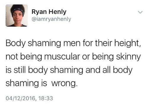 Muscular: Ryan Henly  @iamryanhenly  Body shaming men for their height,  not being muscular or being skinny  is still body shaming and all body  shaming is wrong  04/12/2016, 18:33