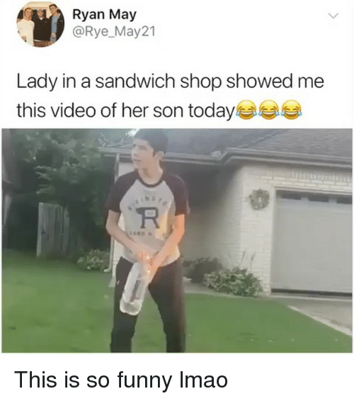 Funny, Lmao, and Today: Ryan May  @Rye_May21  Lady in a sandwich shop showed me  this video of her son today This is so funny lmao