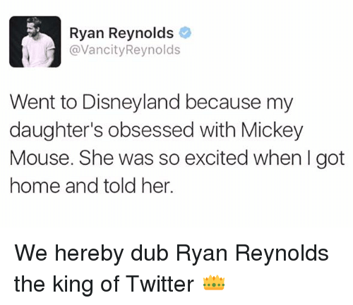 Excits: Ryan Reynolds  @Vancity Reynolds  Went to Disneyland because my  daughter's obsessed with Mickey  Mouse. She was so excited when I got  home and told her. We hereby dub Ryan Reynolds the king of Twitter 👑
