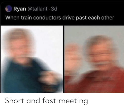fast: Ryan @tallant 3d  When train conductors drive past each other Short and fast meeting
