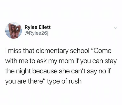 "School, Elementary, and Rush: Rylee Ellett  @Rylee26j  Imiss that elementary school ""Come  with me to ask my mom if you can stay  the night because she can't say no if  you are there"" type of rush"