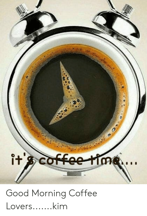 coffee lovers: s coffee time Good Morning Coffee Lovers.......kim