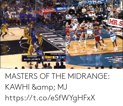 Masters: S MBASIDTE.co  State Farm  OP  MR S  OPENING WEEK 201  REPORTING  LAL  96 LAC  ALLIE LAFORCE  4TH  3:42  GJUMPMANHISTORY MASTERS OF THE MIDRANGE: KAWHI & MJ https://t.co/eSfWYgHFxX
