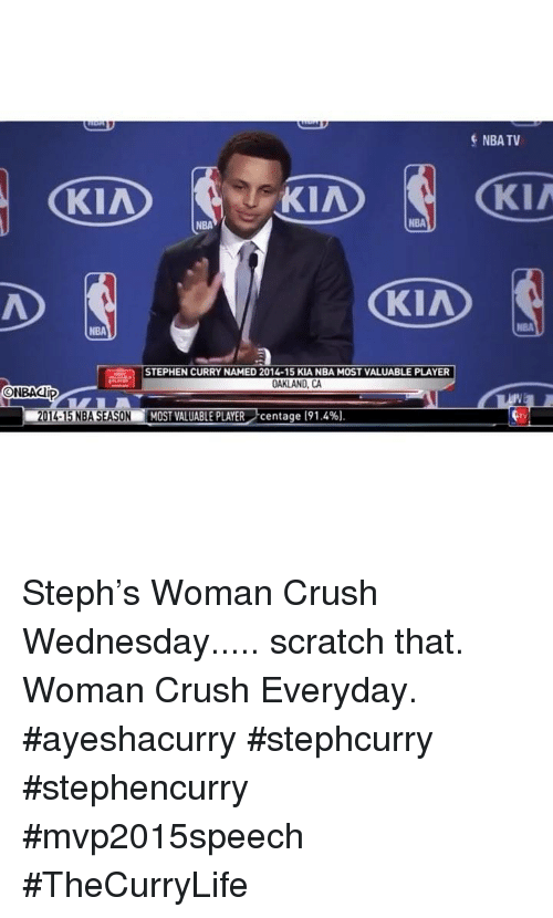Crush, Nba, and Stephen: S NBA TV  KIA  KIA  KI/  NBA  NBA  KIA  NBA  STEPHEN CURRY NAMED 2014-15 KIA NBA MOST VALUABLE PLAYER  OAKLAND, CA  ONBACip  2014-15 NBA SEASON  MOST VALUABLE PLAYER centage (91.4%  TV Steph's Woman Crush Wednesday..... scratch that. Woman Crush Everyday. #ayeshacurry #stephcurry #stephencurry #mvp2015speech #TheCurryLife