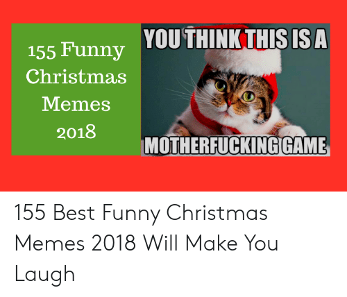 Christmas, Funny, and Memes: .s ra. YOUTHINK THIS IS A  155 Funny  Christmas  Memes  2018  MOTHERFUCKING GAME 155 Best Funny Christmas Memes 2018 Will Make You Laugh