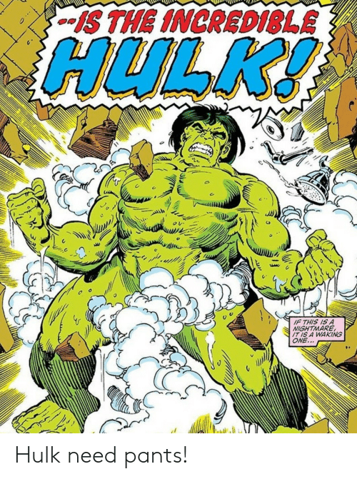 Hulk, Nightmare, and One: S THE INCRED1SLE  HULK!  IF THIS IS A  NIGHTMARE  IT IS A WAKING  ONE... Hulk need pants!