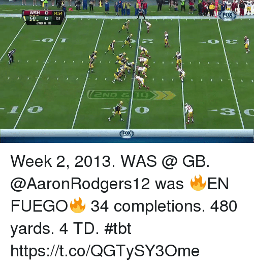 Memes, Sports, and Tbt: S4  WSH O 14:54  FOX  1ST  SPORTS  2ND & 10 Week 2, 2013. WAS @ GB. @AaronRodgers12 was 🔥EN FUEGO🔥  34 completions. 480 yards. 4 TD. #tbt https://t.co/QGTySY3Ome